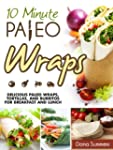 10-Minute Paleo Wraps: Delicious Pale...
