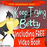 Childrens Book: Keep Trying Betty (developing kids books series) (Little Entrepreneur Series Book 10)