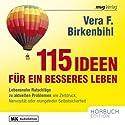 115 Ideen für ein besseres Leben Hörbuch von Vera F. Birkenbihl Gesprochen von: Maddalena Kerrh, Fabian von Klitzing