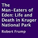 The Man-Eaters of Eden: Life and Death in Kruger National Park (       UNABRIDGED) by Robert Frump Narrated by John Skinner