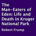 The Man-Eaters of Eden: Life and Death in Kruger National Park | Robert Frump