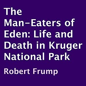 The Man-Eaters of Eden: Life and Death in Kruger National Park | [Robert Frump]