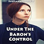Under the Baron's Control: Disciplining His Little Girl: Naughty Erotic Victorian Romance Tale of Scandals and Submission (Smut with a Side of Story - Lusty Discipline) | Svetlana Scarlett