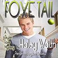 Foxe Tail: A Skyler Foxe Mystery, Book 1 (       UNABRIDGED) by Haley Walsh Narrated by Joel Leslie