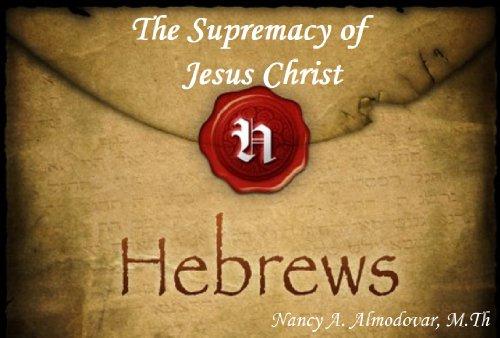 Free Kindle Book : Hebrews:  The Supremacy of Jesus Christ