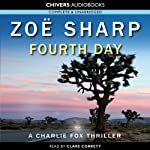 Fourth Day: Charlie Fox, Book 8 (       UNABRIDGED) by Zoe Sharp Narrated by Clare Corbett