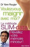 echange, troc Yann Rougier - Voulez-vous maigrir avec moi ? : La méthode SLIM-data