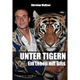 Unter Tigern: Ein Leben mit Bissvon &#34;Christian Walliser&#34;