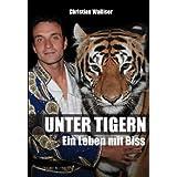 """Unter Tigern: Ein Leben mit Bissvon """"Christian Walliser"""""""