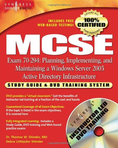 MCSE Planning, Implementing, and Maintaining a Microsoft Windows Server 2003 Active Directory Infrastructure (Exam 70-294): Study Guide and DVD Training System