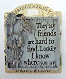 'They say friends are hard to find...' - Driftwood Fridge Magnets with Sentimental Messages - H&H Vintage Inspired