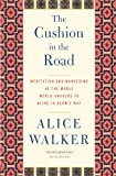 The Cushion in the Road: Meditation and Wandering as the Whole World Awakens to Being in Harms Way