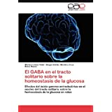 El GABA en el tracto solitario sobre la homeostasis de la glucosa: Efectos del ácido gamma aminobutírico en el...
