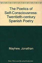 The Poetics of Self-Consciousness: Twentieth-Century Spanish Poetry