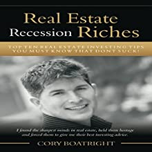 Real Estate Riches: Top Ten Real Estate Investing Tips You Must Know That Don't Suck! (       UNABRIDGED) by Cory Boatright, Robert Elder, Jason Simpson, Allen Moore, Frank Aufiero, Brian Nix, Jack Werner, Tony Tyler, Nancy Rieg Narrated by Joe Farinacci