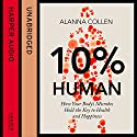 10% Human: How Your Body's Microbes Hold the Key to Health and Happiness Hörbuch von Alanna Collen Gesprochen von: Robyn Addison