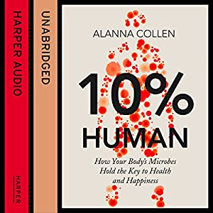 10% Human: How Your Body's Microbes Hold the Key to Health and Happiness Audiobook