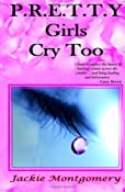P.R.E.T.T.Y Girls Cry Too: Jackie Montgomery: 9781478123149: Amazon.com: Books