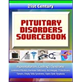 21st Century Pituitary Disorders Sourcebook: Hypopituitarism, Cushing's Syndrome, Combined Pituitary Hormone Deficiency...