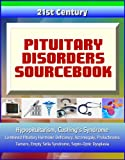 img - for 21st Century Pituitary Disorders Sourcebook: Hypopituitarism, Cushing's Syndrome, Combined Pituitary Hormone Deficiency, Acromegaly, Prolactinoma, Tumors, Empty Sella Syndrome, Septo-Optic Dysplasia book / textbook / text book
