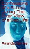 img - for Confessions of a Schizo Junky. The Over View of a Sad Life! book / textbook / text book