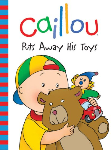 Caillou: Puts Away His Toys (Backpack Series)