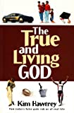 The True and Living God: How Today's False Gods Rob Us of Real Life