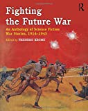 "Frederic Krome, ""Fighting the Future War: An Anthology of Science Fiction War Stories, 1914-1945"" (Routledge, 2011)"