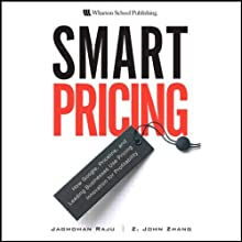 Smart Pricing: How Google, Priceline, and Leading Businesses Use Pricing Innovation for Profitability (       UNABRIDGED) by Jagmohan Raju Narrated by Knighton Bliss
