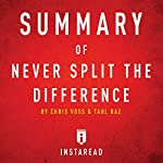 Summary of Never Split the Difference by Chris Voss and Tahl Raz: Includes Analysis |  Instaread