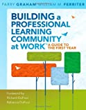 img - for Building a Professional Learning Community at Work: A Guide to the First Year by Parry Graham, William M. Ferriter (2009) Paperback book / textbook / text book
