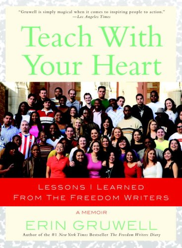 Teach with Your Heart: Lessons I Learned from The Freedom...