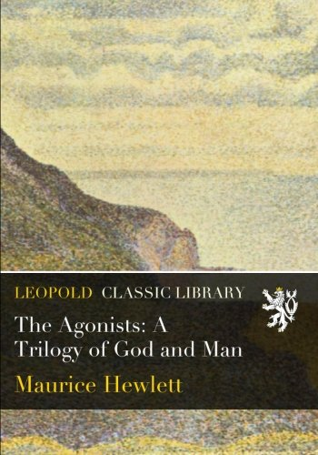 The Agonists: A Trilogy of God and Man