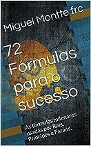 72 Fórmulas Para O Sucesso: As Fórmulas Milenares Usadas Por Reis, Príncipes E Faraós. (portuguese Edition)