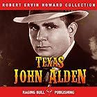 Texas John Alden: Robert Ervin Howard Collection, Book 10 Hörbuch von Robert Ervin Howard Gesprochen von: Michael Stuhre