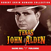 Texas John Alden: Robert Ervin Howard Collection, Book 10 Audiobook by Robert Ervin Howard Narrated by Michael Stuhre