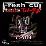 Fresh Cut Tales: A Collection of Dark Fiction | Kenneth W. Cain