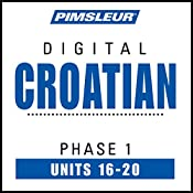 Croatian Phase 1, Unit 16-20: Learn to Speak and Understand Croatian with Pimsleur Language Programs |  Pimsleur