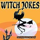 Witch Jokes for Kids (Hilarious Halloween Jokes): Halloween Jokes, Humor, Comedy, and Puns (Halloween Joke Books for Kids)