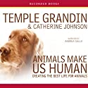 Animals Make Us Human (       UNABRIDGED) by Temple Grandin Narrated by Andrea Gallo