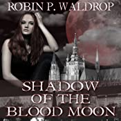 Shadow of the Blood Moon: Blood Moon, Book 2 | Robin P. Waldrop