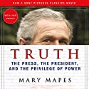 Truth: The Press, the President, and the Privilege of Power Audiobook by Mary Mapes Narrated by Mary Mapes