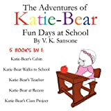 The Adventures of Katie Bear: Fun Days at School