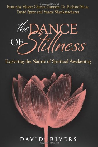 The Dance Of Stillness: Exploring the Nature of Spiritual Awakening ~ Featuring Master Charles Cannon, Dr Richard Moss,