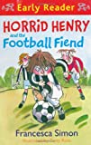 Francesca Simon Horrid Henry and the Football Fiend (HORRID HENRY EARLY READER)