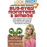 Bug-Eyed Monsters and Bimbos: A Hilarious Collection of Parodies by Some of the Greatest Writers of Science Fiction...