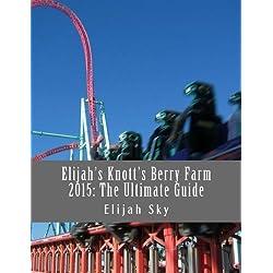 Elijah's Knott's Berry Farm 2015: The Ultimate Guide (Elijah's Ultimate Guides) (Volume 1)