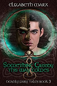 Something Greedy This Way Comes: Deadly Fairy Tales, Book 3 by Elizabeth Marx ebook deal