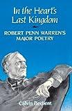 In the Heart's Last Kingdom: Robert Penn Warren's Major Poetry (1583484159) by Bedient, Calvin