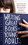 img - for Writing Great Books for Young Adults: Everything You Need to Know, from Crafting the Idea to Landing a Publishing Deal of unknown on 01 September 2009 book / textbook / text book